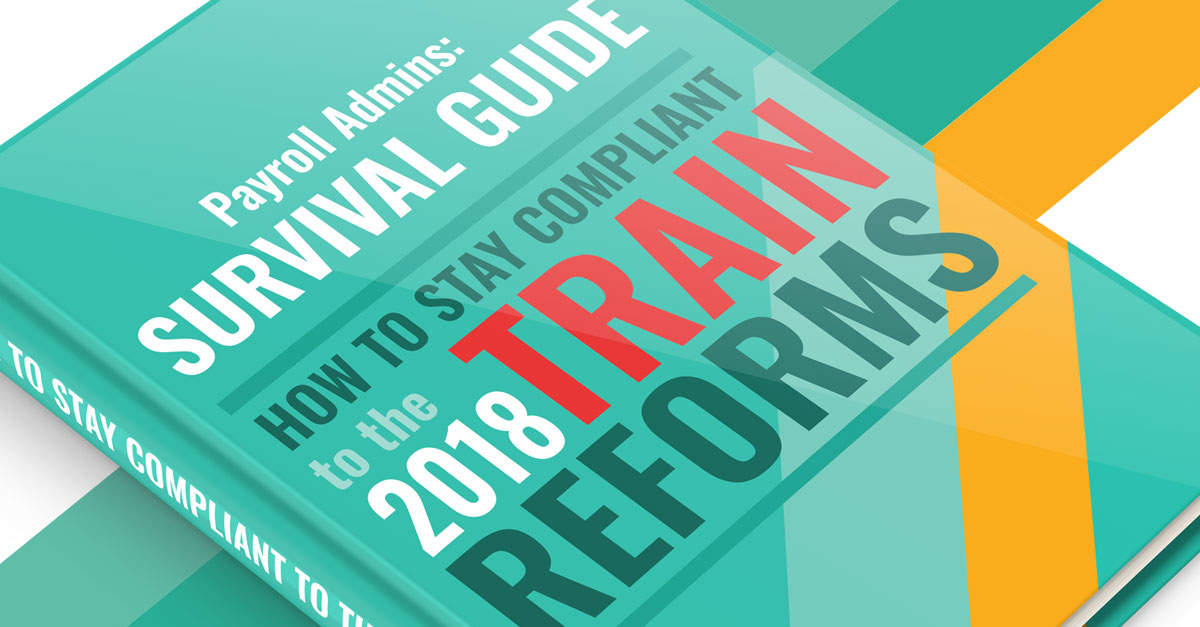 Payroll Admins Survival Guide: How to Stay Compliant to the 2018 TRAIN Reforms