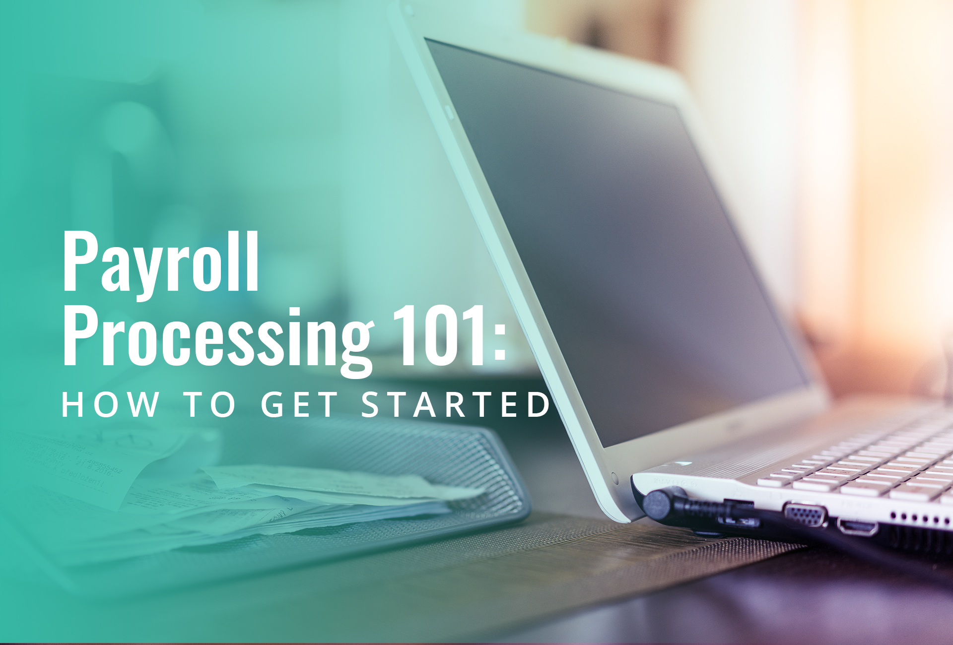Payroll Processing 101: How to Get Started for Employers