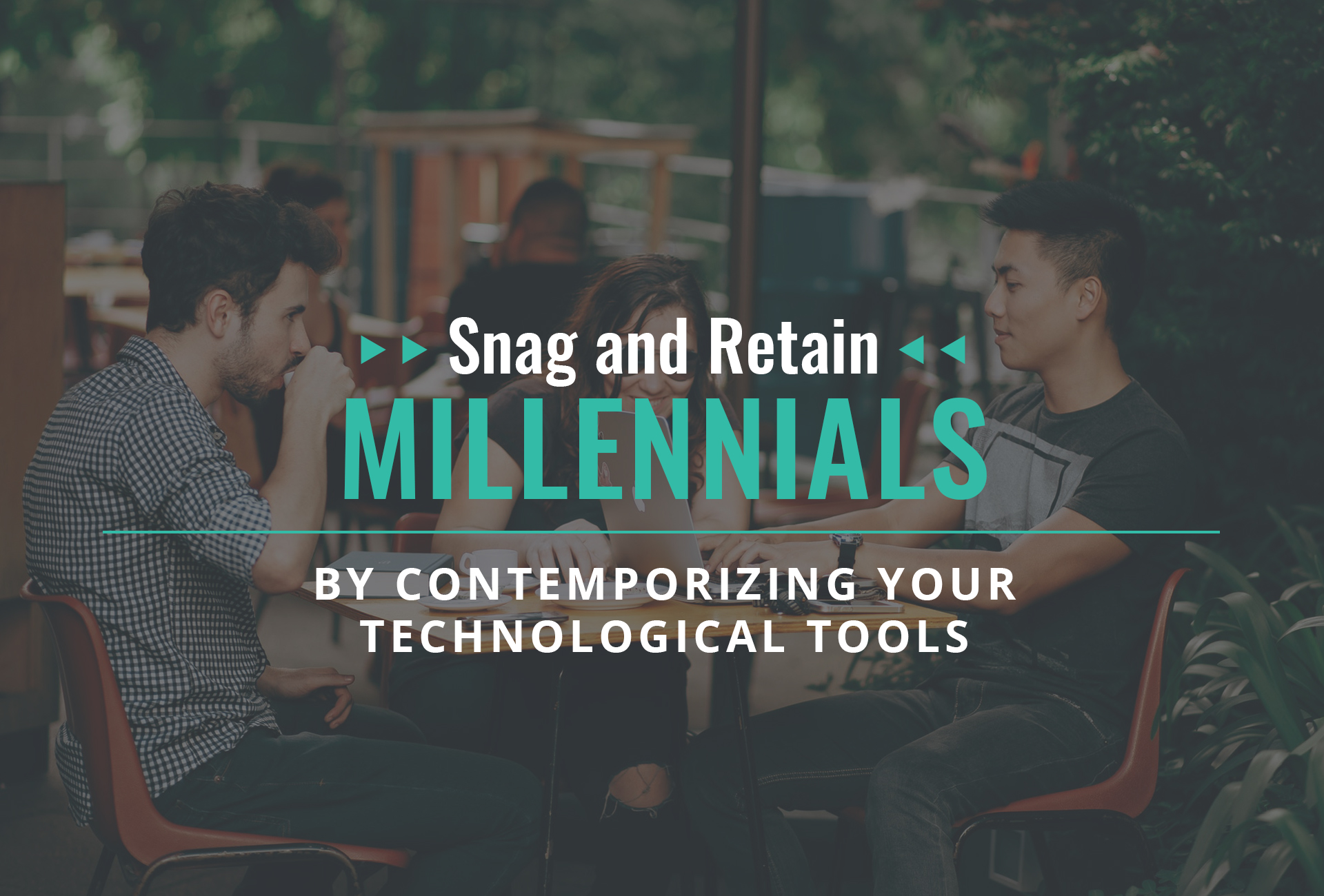 Snag and Retain Millennials by Contemporizing Your Technological Tools