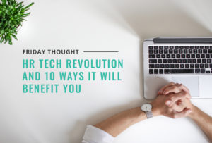 Friday thought: What is the HR Tech Revolution and 10 ways It will benefit you